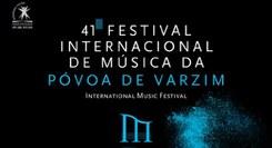 41º Festival Internacional de Música da Póvoa de Varzim