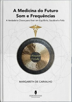 Apresentação do livro «A Medicina Do Futuro – Som e Frequências» de Margareth de Carvalho