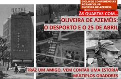 Às quartas com… Painel de oradores - Oliveira de Azeméis, 25 de Abril e o desporto