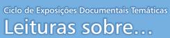 Ciclo de Exposições Documentais Temáticas Leituras sobre…
