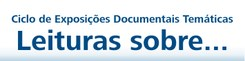 Ciclo de Exposições Documentais Temáticas: Leituras sobre...