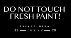 Do not touch fresh paint!