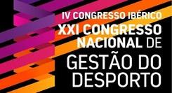 IV Congresso Ibérico / XXI Congresso Nacional de Gestão do Desporto