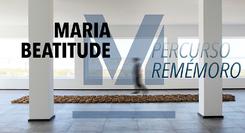 Maria Beatitude – Percurso Remémoro