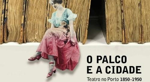 O Palco e a Cidade: Teatro no Porto 1850-1950