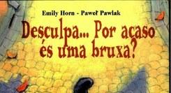 Desculpa…Por acaso és uma bruxa?   Emily Horn