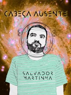 """Salvador Martinha - """"Cabeça Ausente"""""""